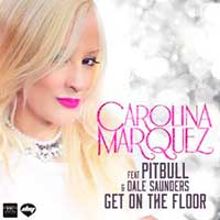 Carolina marquez feat pitbull dale saunders get on for 1233 get on the dance floor