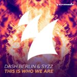 Dash Berlin & Syzz – This Is Who We Are