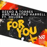 Dzeko & Torres And Maestro Harrell Feat. Delora – For You