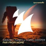 Swanky Tunes & Going Deeper – Far From Home